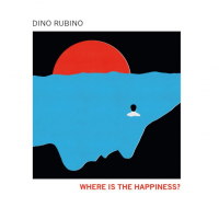 Dino RUBINO: Where Is the Happines?