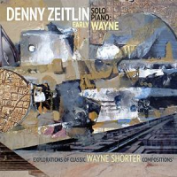 Album Early Wayne: Explorations of Classic Wayne Shorter Compositions by Denny Zeitlin