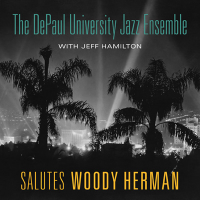 The Depaul University Jazz Ensemble: Salutes Woody Herman