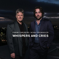 Noah Preminger-Frank Carlberg: Whispers And Cries