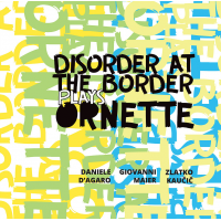 Daniele D'Agaro, Giovanni Maier, Zlatko Kaućić: Disorder at the Border Plays Ornette