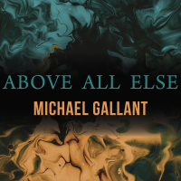 Michael Gallant: Above All Else