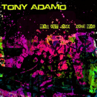 Tony Adamo: Was Out Jazz Zone Mad