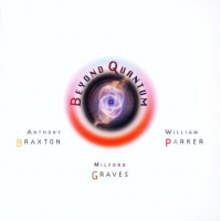 Anthony Braxton / Milford Graves / William Parker: Beyond Quantum