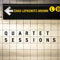 Album Quartet Sessions by Chad Lefkowitz-Brown