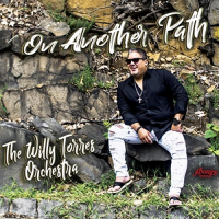The Willy Torres Orchestra: On Another Path