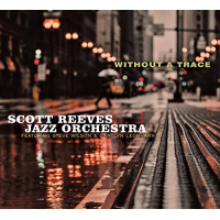 Scott Reeves Jazz Orchestra: Without A Trace