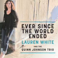 Lauren White and the Quinn Johnson Trio: Ever Since The World Ended