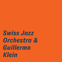 Swiss Jazz Orchestra & Guillermo Klein by Guillermo Klein