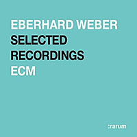 "Read ""Eberhard Weber: :rarum Selected Recordings"" reviewed by John Kelman"