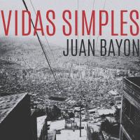 Vidas Simples by Juan Manuel Bayón