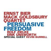 """Ernst Bier - Mack Goldsbury Quartet - """"Persuasive Freedom"""" by Ernst Bier"""