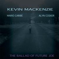 Album The Ballad of Future Joe by Kevin Mackenzie