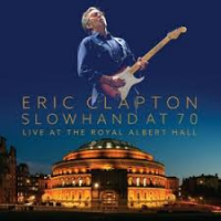 "Read ""Eric Clapton: Slowhand at 70-Live at the Royal Albert Hall"" reviewed by Doug Collette"