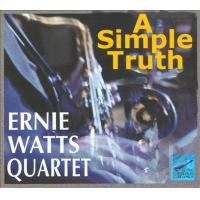Ernie Watts: A Simple Truth