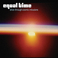 Equal Time - Drive-Through Cosmic Intrusions