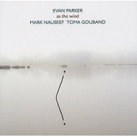 Evan Parker / Mark Nauseef / Toma Gouband: As The Wind