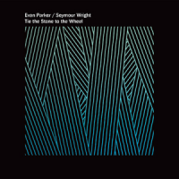 Evan Parker / Seymour Wright: Tie the Stone to the Wheel