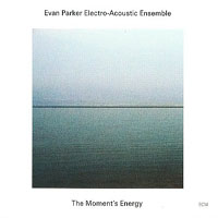 Evan Parker Electro-Acoustic Ensemble: The Moment's Energy