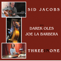 "Sid Jacobs, Joe La Barbera, Darek Oles - ""Three In One"" Available Now On CD, WAV, FLAC & MP3 From Art Of Life Records"