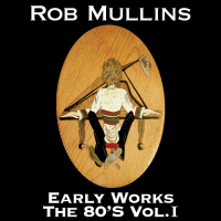 Album Early Works The 80's Volume I by Rob Mullins