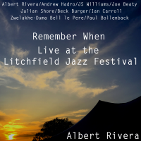 Remember When - Live At The Litchfield Jazz Festival by Albert Rivera