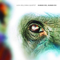 Luca Dell'Anna Quartet: Human See, Human Do