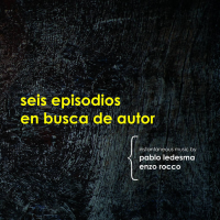 Seis episodios en busca de autor/Enzo Rocco & Pablo Ledesma