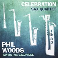 Album Celebration Sax Quartet; Phil Woods Works for Saxophone by Neil Wetzel