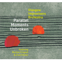 Glasgow Improvisers Orchestra featuring Marilyn Crispell and Evan Parker: Parallel Moments Unbroken
