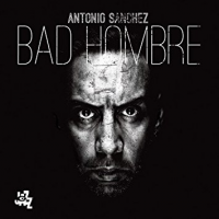 Album Bad Hombre by Antonio Sanchez