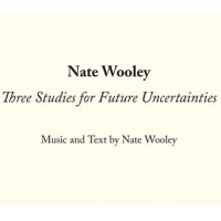 Nate Wooley: TTE001: Three Studies for Future Uncertainties
