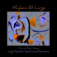 Album Mayhem At Large - The Last Baha'i Session - Jorge Sylvester Spontaneous... by Jorge Sylvester
