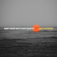 Abbey Rader's West Coast Quartet: First Gathering
