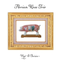 Florian Ross Trio: Pigs & Fairies