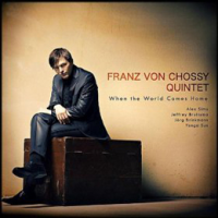 Franz von Chossy Quintet: When The World Comes Home