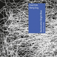 Fred Frith, Barry Guy: Backscatter Bright Blue