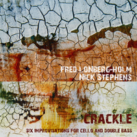 Fred Lonberg-Holm / Nick Stephens: Crackle: Six improvisations for Cello and Double Bass