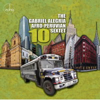 "Gabriel Alegria Afro-Peruvian Sextet Celebrates 10th Anniversary With ""10,"" Due From ZOHO Music on August 7"