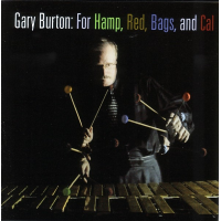 Gary Burton: For Hamp, Red, Bags, and Cal