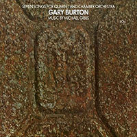 Gary Burton: Gary Burton: Seven Songs for Quartet and Chamber Orchestra