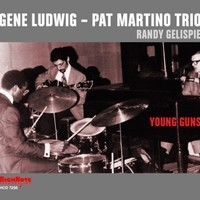 Gene Ludwig / Pat Martino Trio: Young Guns