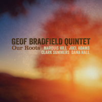 Geof Bradfield Quintet—Our Roots