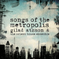 Album Songs Of The Metropolis by Gilad Atzmon