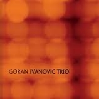 "Read ""Goran Ivanovic Trio"" reviewed by Budd Kopman"