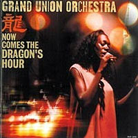 Grand Union Orchestra Now Comes the Dragons Hour