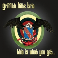 Griffith Hiltz Trio: This Is What You Get