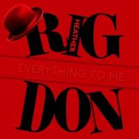 Heather Rigdon: Everything To Me