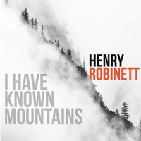 Album I Have Known Mountains by Henry Robinett