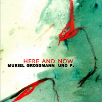 Muriel Grossmann / Uno P. - Here And Now